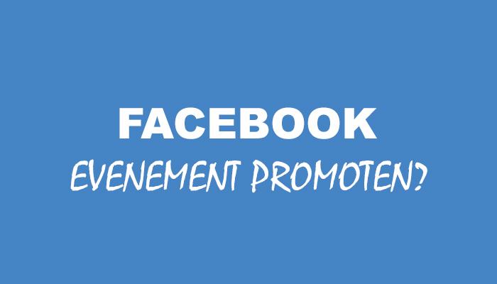 Hoe kan ik mijn evenement het best op Facebook promoten? Lees het hier!